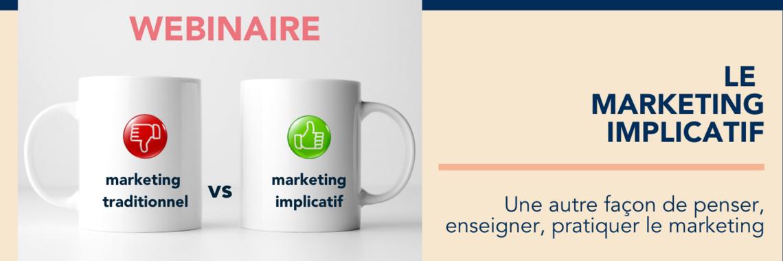 Marketing Implicatif : une autre façon de penser, enseigner, pratiquer le marketing.